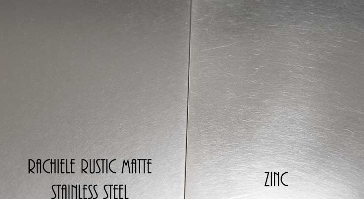 Matte Hand Finished stainless steel looks like zinc